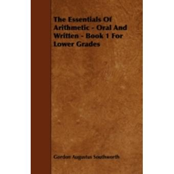 The Essentials Of Arithmetic  Oral And Written  Book 1 For Lower Grades by Southworth & Gordon Augustus
