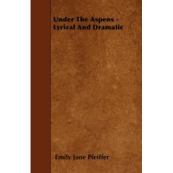 Under The Aspens  Lyrical And Dramatic by Pfeiffer & Emily Jane