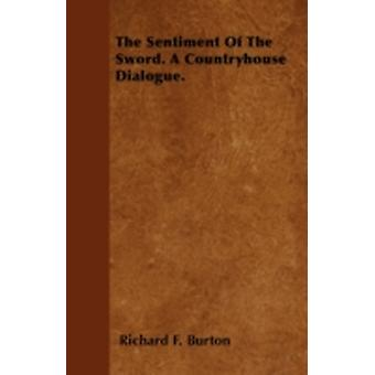 The Sentiment Of The Sword. A Countryhouse Dialogue. by Burton & Richard F.