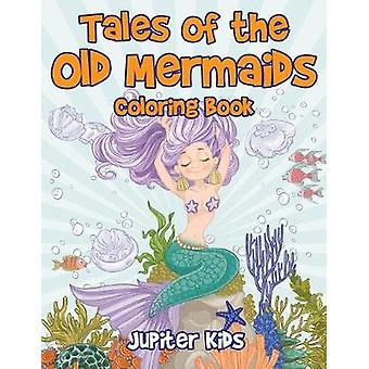Tales of the Old Mermaids Coloring Book by Jupiter Kids