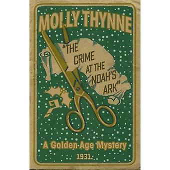 The Crime at the Noahs Ark A Golden Age Mystery by Thynne & Molly