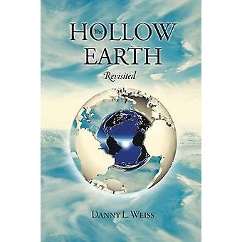 The Hollow Earth Revisited by Weiss & Danny L.