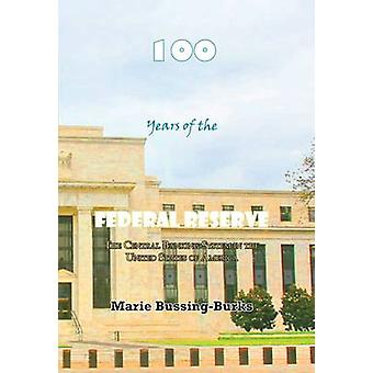100 Years of the Federal Reserve The Central Banking System in the United States of America by BussingBurks & Marie