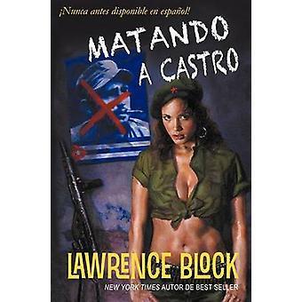 Matando a Castro by Block & Lawrence