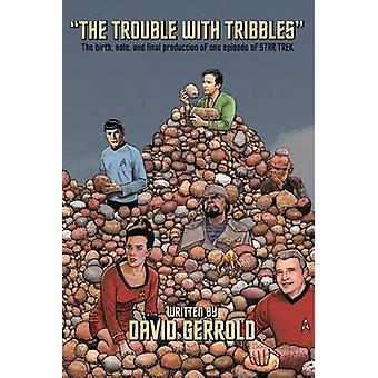 The Trouble With Tribbles The Birth Sale and Final Production of One Episode of Star Trek by Gerrold & David