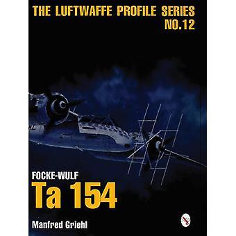 Luftwaffe Profile Series No.12 FockeWulf Ta 154 di Manfred Griehl