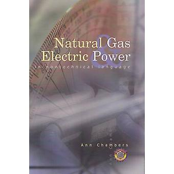 Natural Gas and Electric Power in Non-Technical Language by Ann Chamb