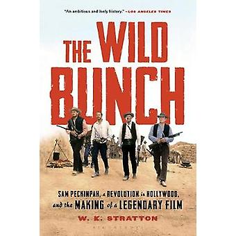 The Wild Bunch - Sam Peckinpah - a Revolution in Hollywood - and the M