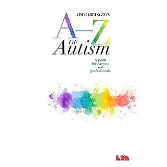 A-Z of Autism - A guide for parents and professionals by Jim Carringto