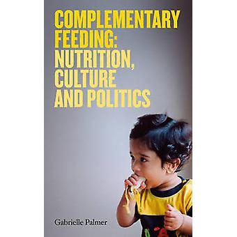 Complementary Feeding - Nutrition - Culture and Politics by Gabrielle