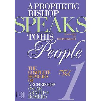 A Prophetic Bishop Speaks to His People - The Complete Homilies of Osc