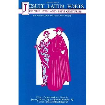 Jesuit Latin Poets of the 17th and 18th Centuries - An Anthology of Ne