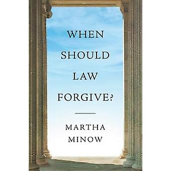 When Should Law Forgive? by Martha Minow - 9780393081763 Book