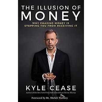 The Illusion of Money - Why Chasing Money Is Stopping You from Receivi
