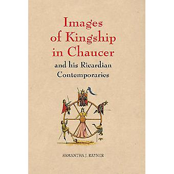 Images of Kingship in Chaucer and His Ricardian Contemporaries by Sam