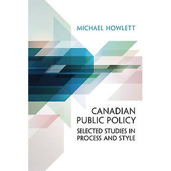 Canadian Public Policy - Udvalgte undersøgelser i proces og stil af Mich