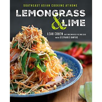 Lemongrass And Lime  Southeast Asian Cooking at Home by Leah Cohen & Stephanie Banyas