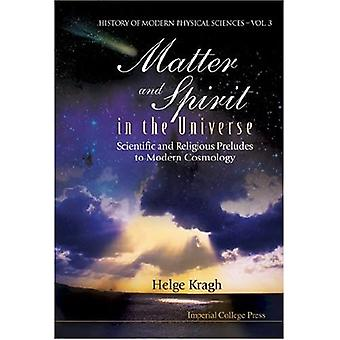 Matter and Spirit in the Universe: Scientific And Religious Preludes To Modern Cosmology (History of Modern Physical Sciences)