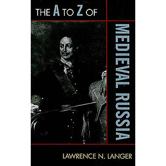 The A to Z of Medieval Russia by Lawrence N. Langer - 9780810875708 B