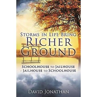 Storms in Life Bring Richer Ground - Schoolhouse to Jailhouse-Jailhous