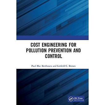 Cost Engineering for Pollution Prevention and Control by Berthouex & Paul Mac University of Wisconsin & Madison & USA retiredBrown & Linfield C. Tufts University & Medford & MA & USA