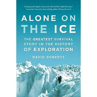 Alone on the Ice - The Greatest Survival Story in the History of Exploration