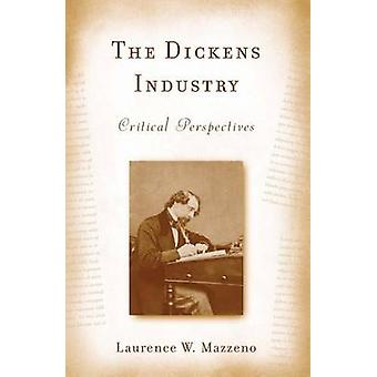 The Dickens Industry  Critical Perspectives 18362005 by Laurence W Mazzeno