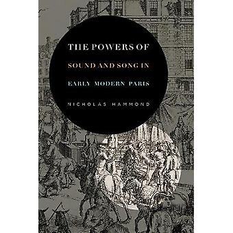 The Powers of Sound and Song in Early Modern Paris Perspectives on Sensory History 1