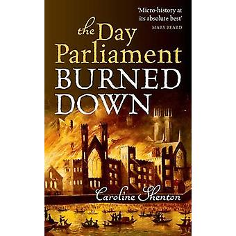 The Day Parliament Burned Down by Caroline Shenton - 9780199677504 Bo