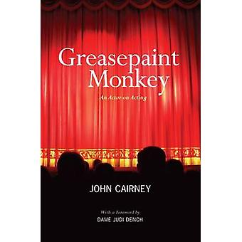 Greasepaint Monkey - An Actor on Acting by John Cairney - Judi Dench -