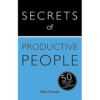Secrets of Productive People - 50 Techniques to Get Things Done - Teach