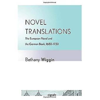 Neue Übersetzungen: Der Europäische Roman und das deutsche Buch, 1680-1730