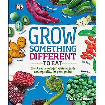 Odla något annat att äta: konstiga och underbara Heirloom frukter och grönsaker för din trädgård