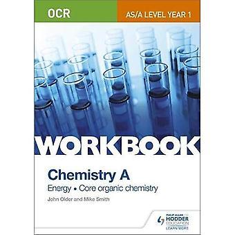 OCR A-Level/AS Chemistry A Workbook: Energy; Core organic chemistry (Ocr As/a Level Chemistry)