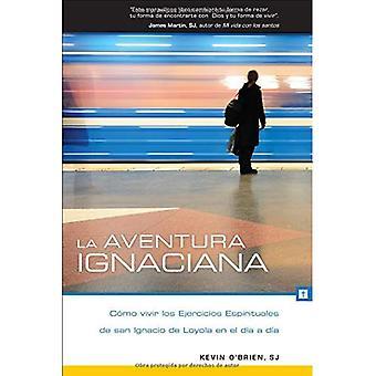La Aventura Ignaciana: Como� Vivir Los Ejercicios Espirituales de San Ignacio� de Loyola En El Dia a Dia