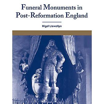 Funeral Monuments in PostReformation England by Llewellyn & Nigel