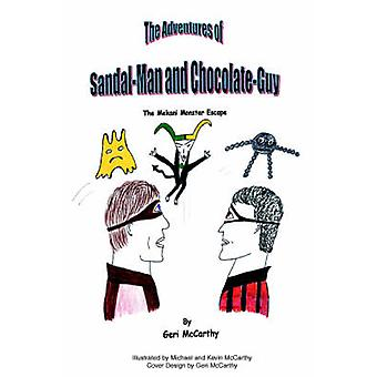The Adventures of SandalMan and ChocolateGuyThe Mekani Monster Escape by McCarthy & Geri