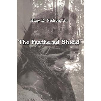 The Feathered Shield by Nichols & Huey E.
