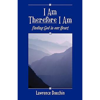 I Am Therefore I Am Finding God in Our Heart by Doochin & Lawrence