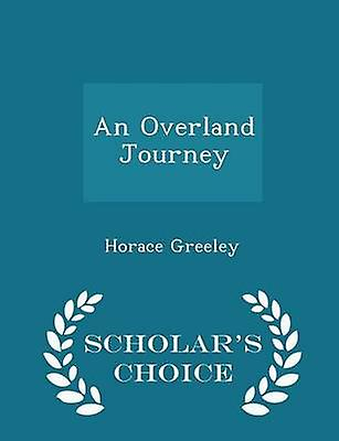 An Overland Journey  Scholars Choice Edition by Greeley & Horace