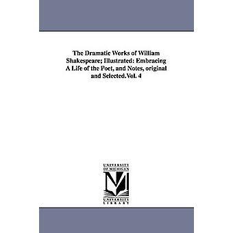 Dramatiska arbeten av William Shakespeare illustrerad Embracing A liv av poeten och anteckningar original och Selected.Vol. 4 av Shakespeare & William