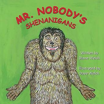 Mr. Nobodys Shenanigans by Welch & Diane