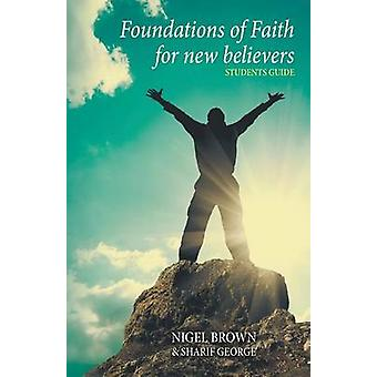 Foundations of Faith for New Believers  Student Edition by George & Sharif