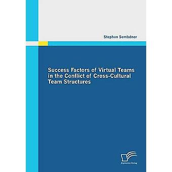 Success Factors of Virtual Teams in the Conflict of CrossCultural Team Structures by Sembdner & Stephan