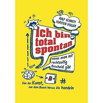 ICH Bin totalt Spontan Wenn Man Mir Rechtzeitig Bescheid Gibt av Schmitt & Ralf