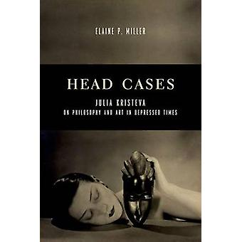 Head Cases - Julia Kristeva on Philosophy and Art in Depressed Times b