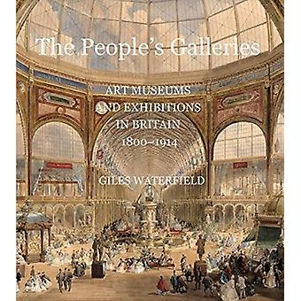 The People's Galleries - Art Museums and Exhibitions in Britain - 1800