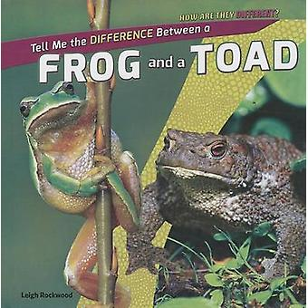 Tell Me the Difference Between a Frog and a Toad by Leigh Rockwood -