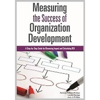 Measuring the Success of Organization Development - A Step-by-Step Gui