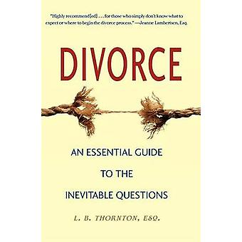 Divorce - An Essential Guide to the Inevitable Questions by Linda B Th
